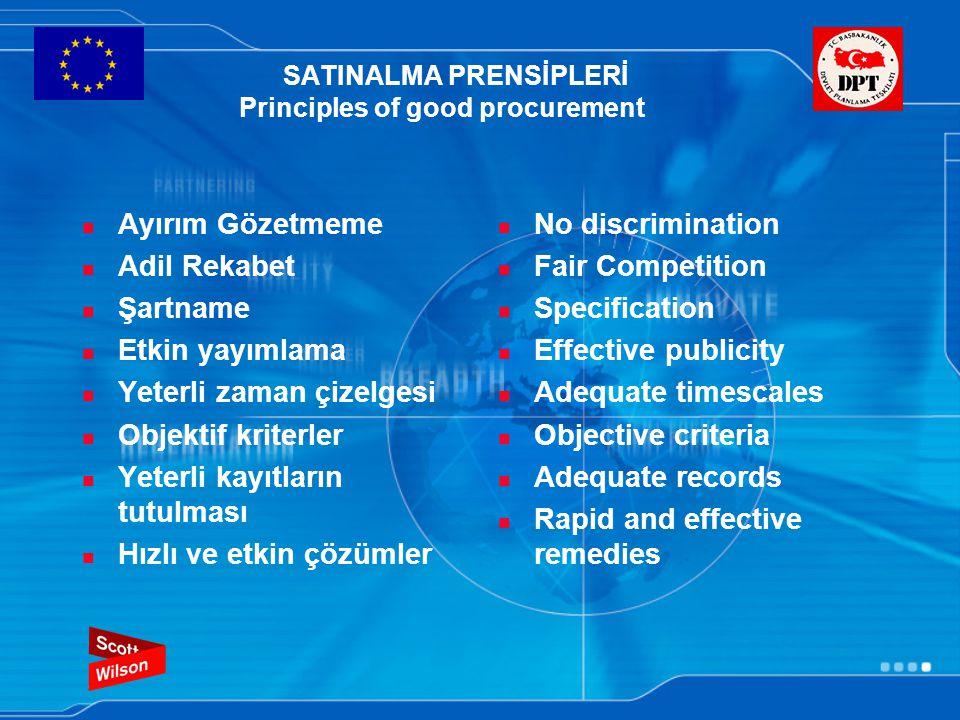 SATINALMA PRENSİPLERİ Principles of good procurement Ayırım Gözetmeme Adil Rekabet Şartname Etkin yayımlama Yeterli zaman çizelgesi Objektif kriterler Yeterli kayıtların tutulması Hızlı ve etkin çözümler No discrimination Fair Competition Specification Effective publicity Adequate timescales Objective criteria Adequate records Rapid and effective remedies