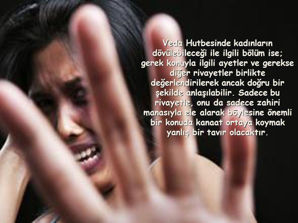 Veda Hutbesinde kadınların dövülebileceği ile ilgili bölüm ise; gerek konuyla ilgili ayetler ve gerekse diğer rivayetler birlikte değerlendirilerek an
