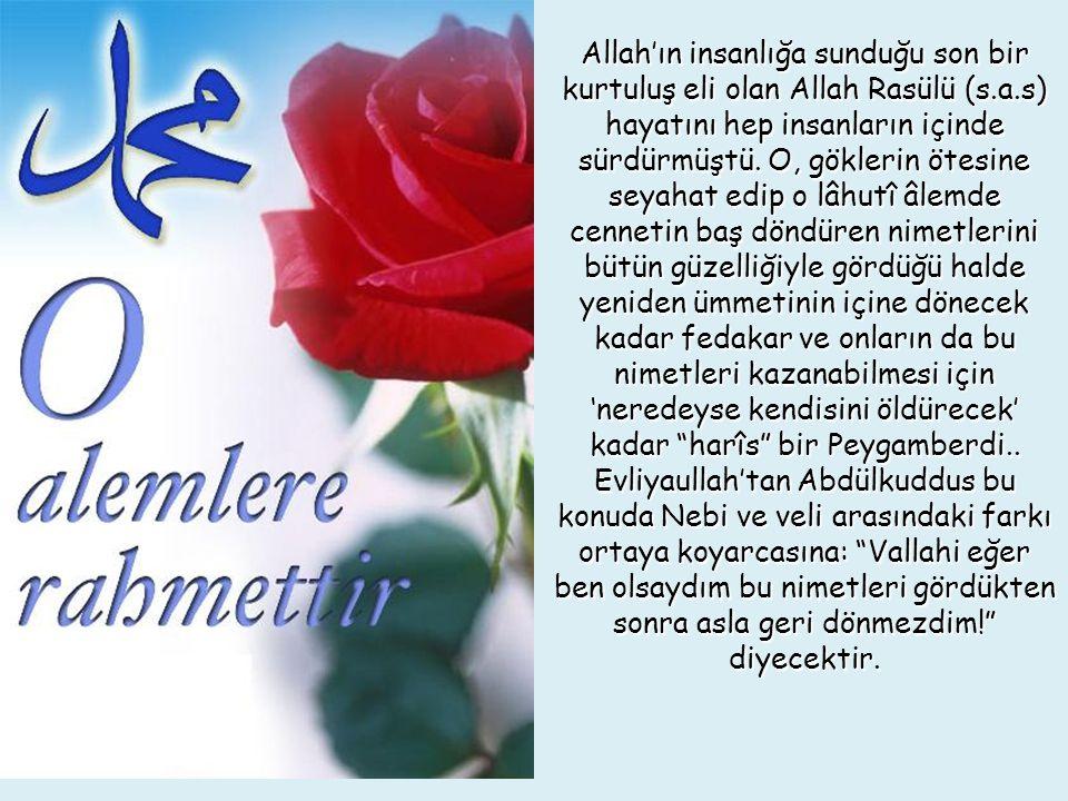 Allah'ın insanlığa sunduğu son bir kurtuluş eli olan Allah Rasülü (s.a.s) hayatını hep insanların içinde sürdürmüştü. O, göklerin ötesine seyahat edip