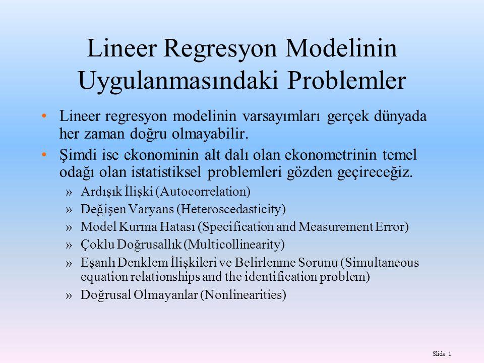 Slide 1 Lineer Regresyon Modelinin Uygulanmasındaki Problemler Lineer regresyon modelinin varsayımları gerçek dünyada her zaman doğru olmayabilir.