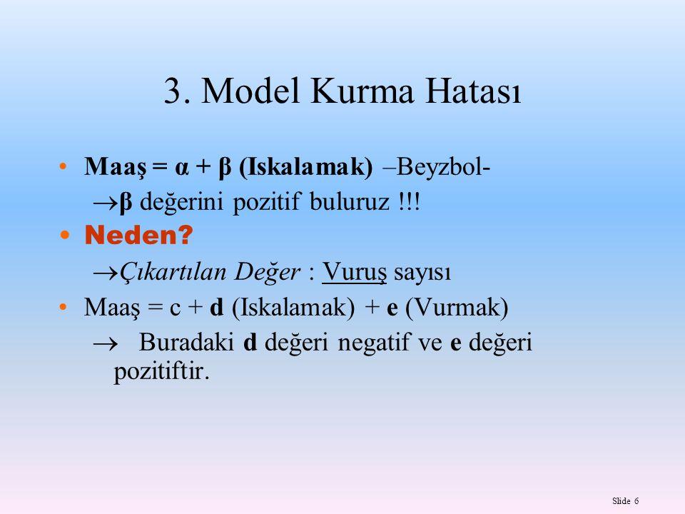 Slide 7 Model Kurma Hatası Problem: »Katsayılar sapkılıdır– Beyzbol örneğinde olduğu gibi yanlış işaretli değerler bulabiliriz.