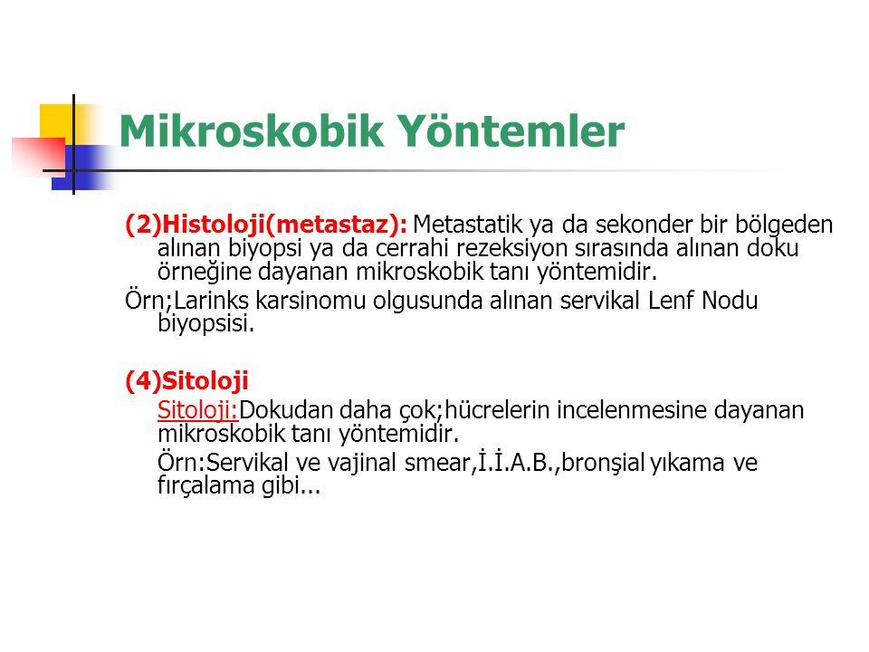 Mikroskobik Yöntemler (2)Histoloji(metastaz): Metastatik ya da sekonder bir bölgeden alınan biyopsi ya da cerrahi rezeksiyon sırasında alınan doku örn