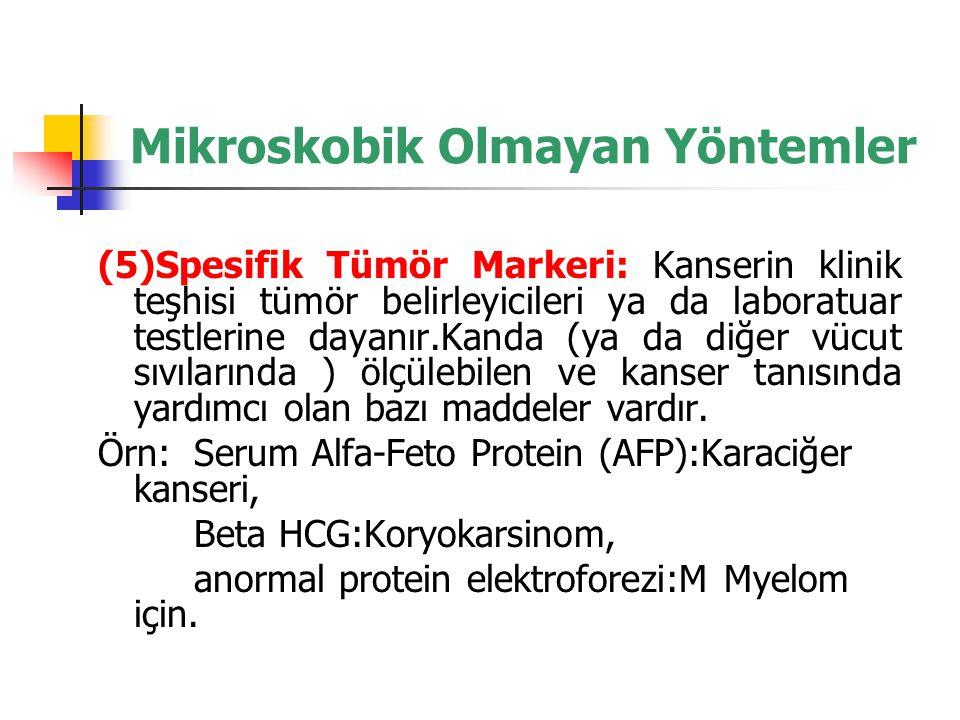 (5)Spesifik Tümör Markeri: Kanserin klinik teşhisi tümör belirleyicileri ya da laboratuar testlerine dayanır.Kanda (ya da diğer vücut sıvılarında ) öl