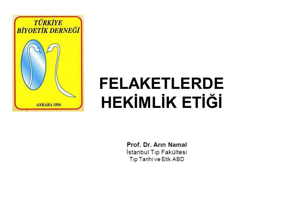 FELAKETLERDE HEKİMLİK ETİĞİ Prof. Dr. Arın Namal İstanbul Tıp Fakültesi Tıp Tarihi ve Etik ABD