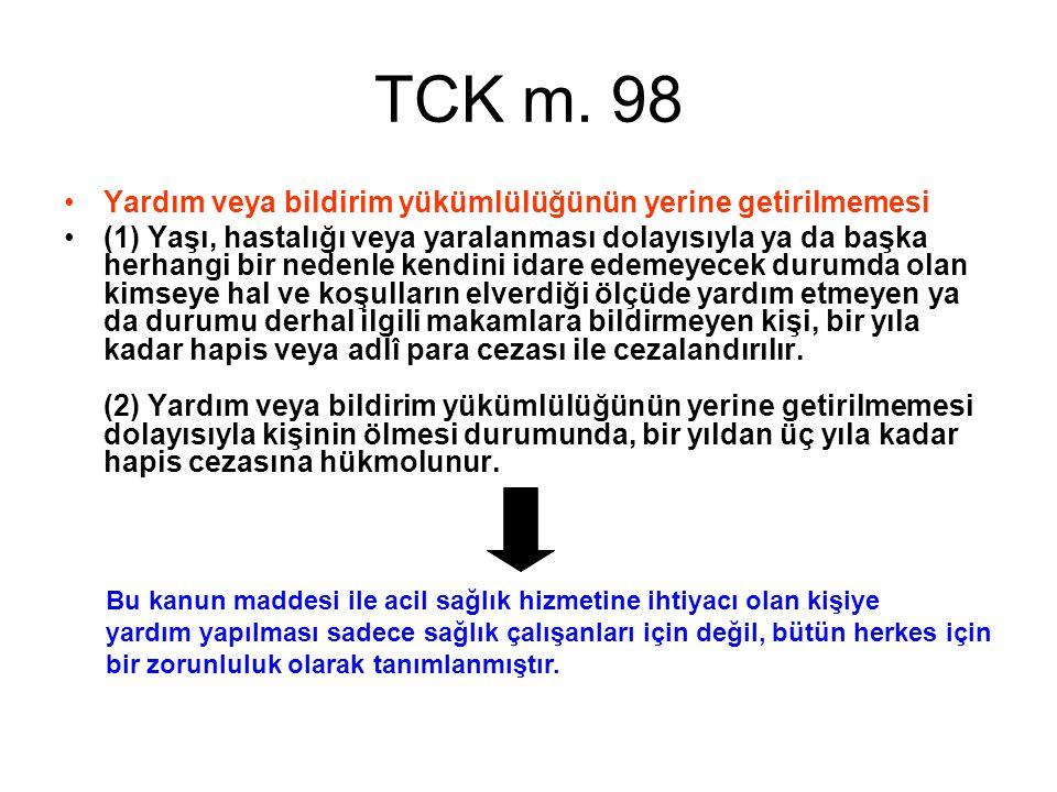 TCK m. 98 Yardım veya bildirim yükümlülüğünün yerine getirilmemesi (1) Yaşı, hastalığı veya yaralanması dolayısıyla ya da başka herhangi bir nedenle k
