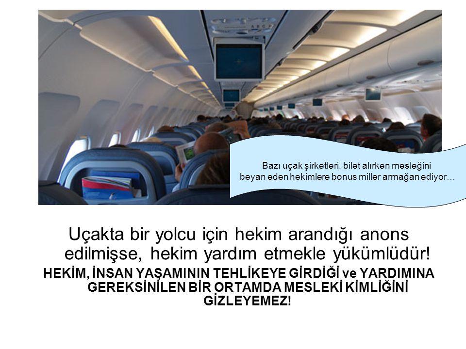 Uçakta bir yolcu için hekim arandığı anons edilmişse, hekim yardım etmekle yükümlüdür! HEKİM, İNSAN YAŞAMININ TEHLİKEYE GİRDİĞİ ve YARDIMINA GEREKSİNİ