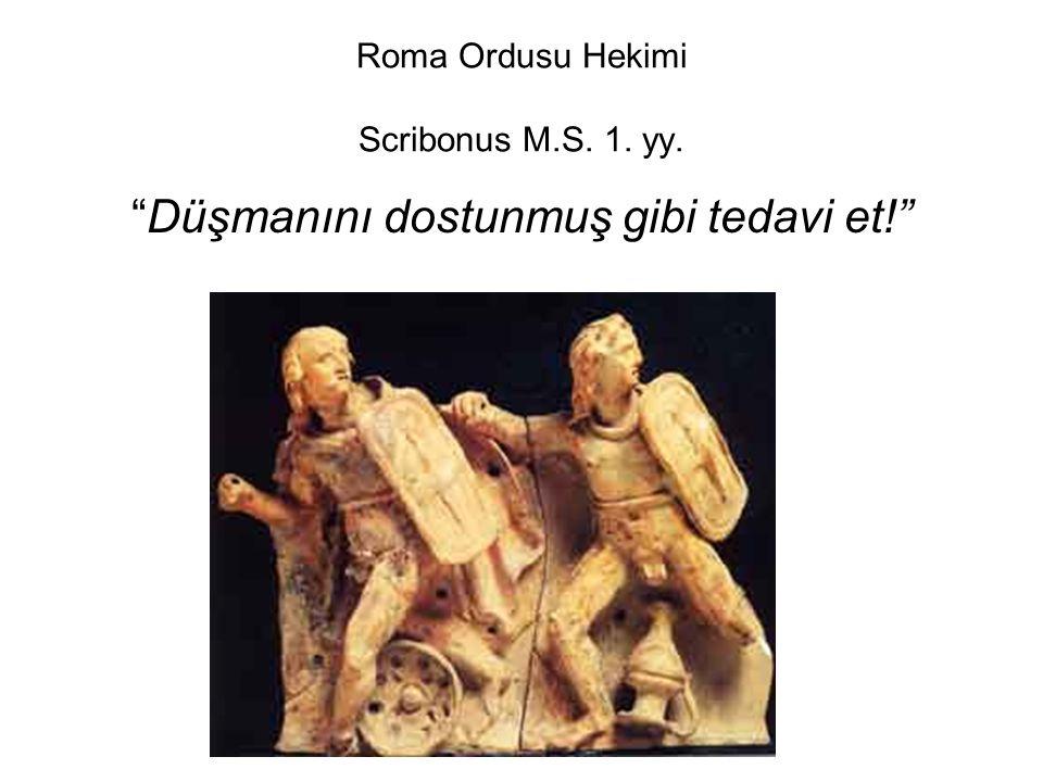 """Roma Ordusu Hekimi Scribonus M.S. 1. yy. """"Düşmanını dostunmuş gibi tedavi et!"""""""