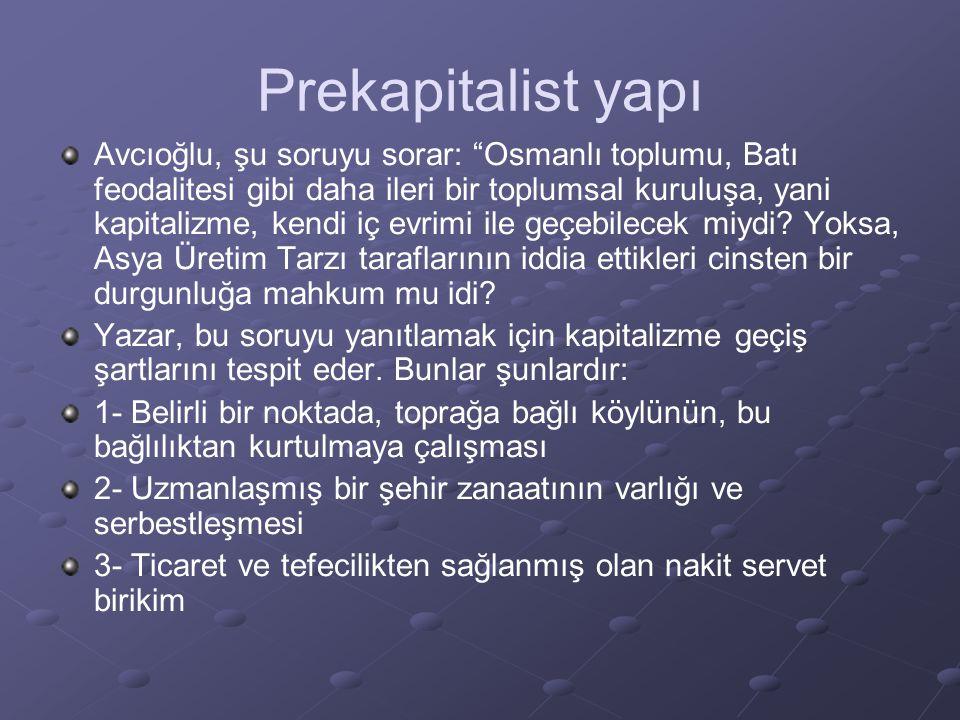 """Prekapitalist yapı Avcıoğlu, şu soruyu sorar: """"Osmanlı toplumu, Batı feodalitesi gibi daha ileri bir toplumsal kuruluşa, yani kapitalizme, kendi iç ev"""