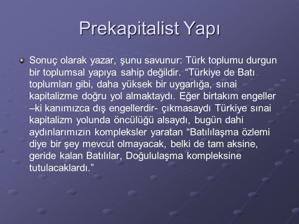"""Prekapitalist Yapı Sonuç olarak yazar, şunu savunur: Türk toplumu durgun bir toplumsal yapıya sahip değildir. """"Türkiye de Batı toplumları gibi, daha y"""