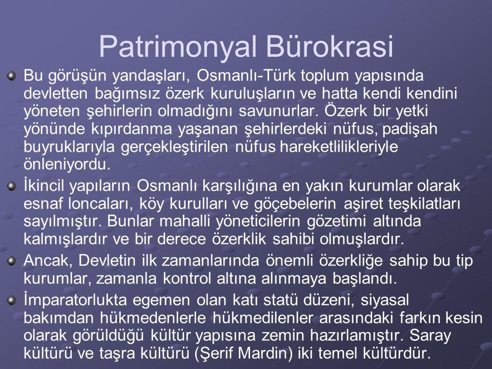 Patrimonyal Bürokrasi Bu görüşün yandaşları, Osmanlı-Türk toplum yapısında devletten bağımsız özerk kuruluşların ve hatta kendi kendini yöneten şehirl