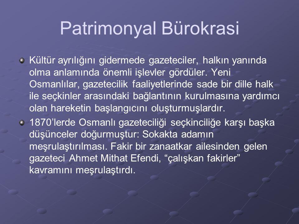 Patrimonyal Bürokrasi Kültür ayrılığını gidermede gazeteciler, halkın yanında olma anlamında önemli işlevler gördüler. Yeni Osmanlılar, gazetecilik fa