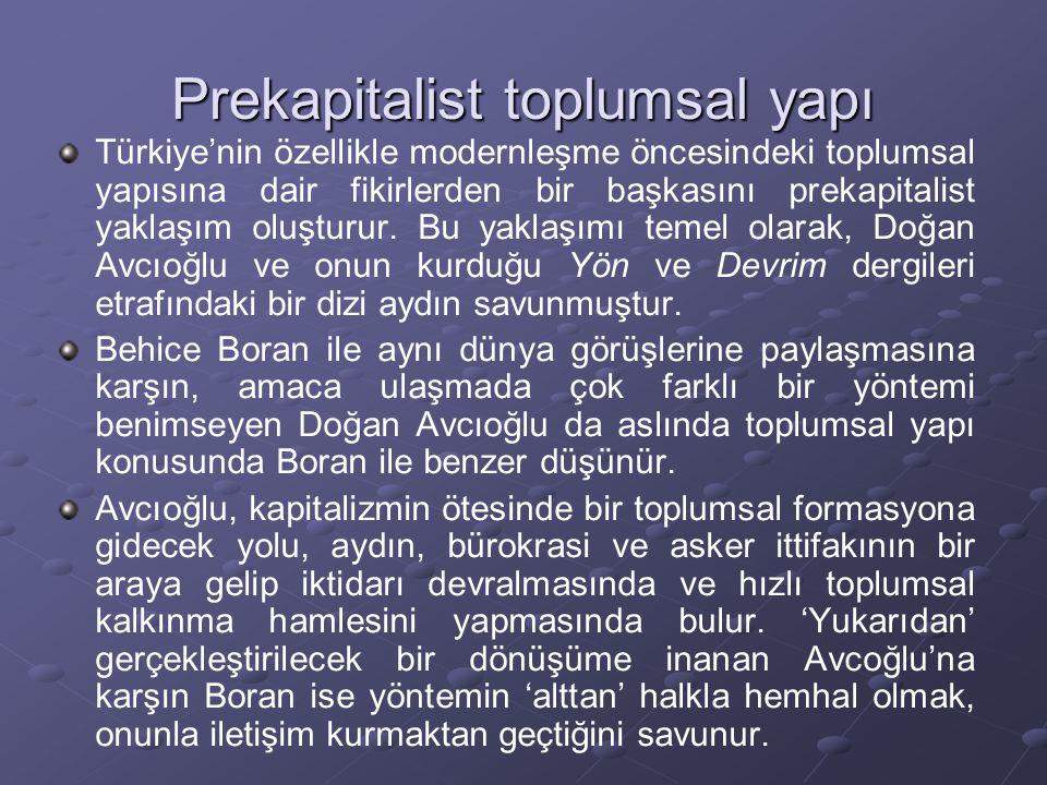 Prekapitalist toplum yapısı İki düşünür arasındaki bu farklara karşın, Avcıoğlu ve Boran, Osmanlı toplum yapısının feodaliteye benzediğini savunurlar.