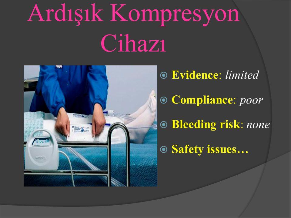 Ardışık Kompresyon Cihazı  Evidence: limited  Compliance: poor  Bleeding risk: none  Safety issues…