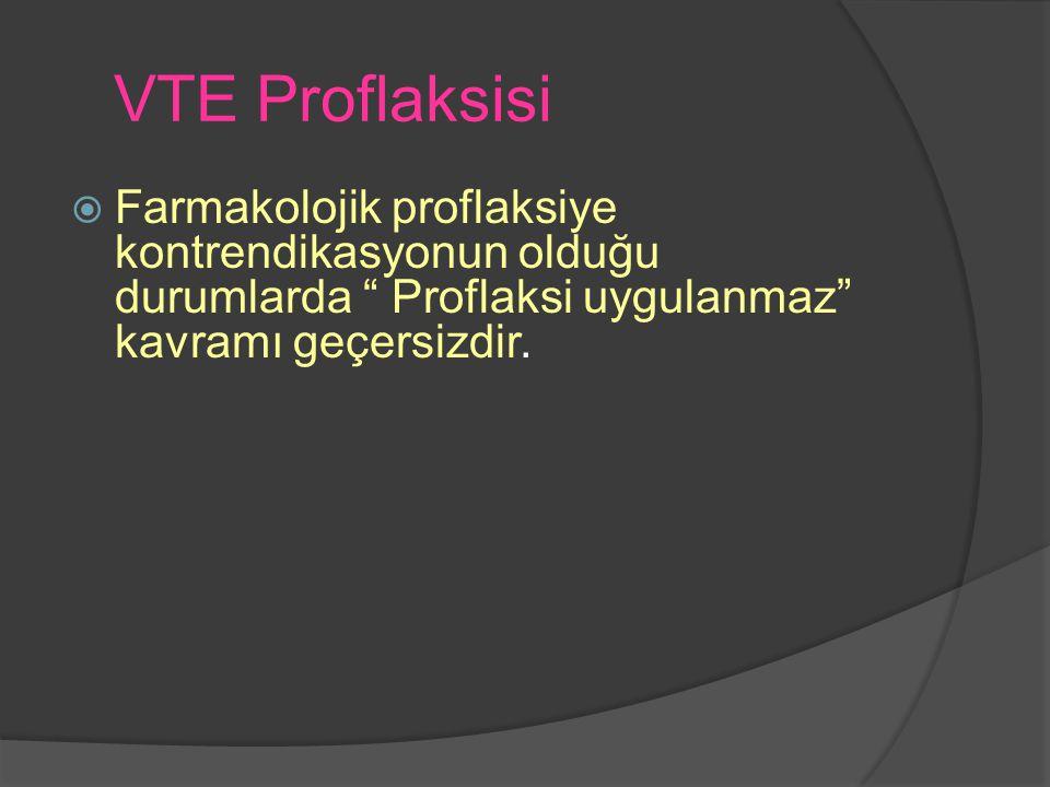 """VTE Proflaksisi  Farmakolojik proflaksiye kontrendikasyonun olduğu durumlarda """" Proflaksi uygulanmaz"""" kavramı geçersizdir."""