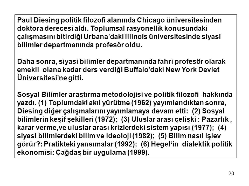 20 Paul Diesing politik filozofi alanında Chicago üniversitesinden doktora derecesi aldı. Toplumsal rasyonellik konusundaki çalışmasını bitirdiği Urba