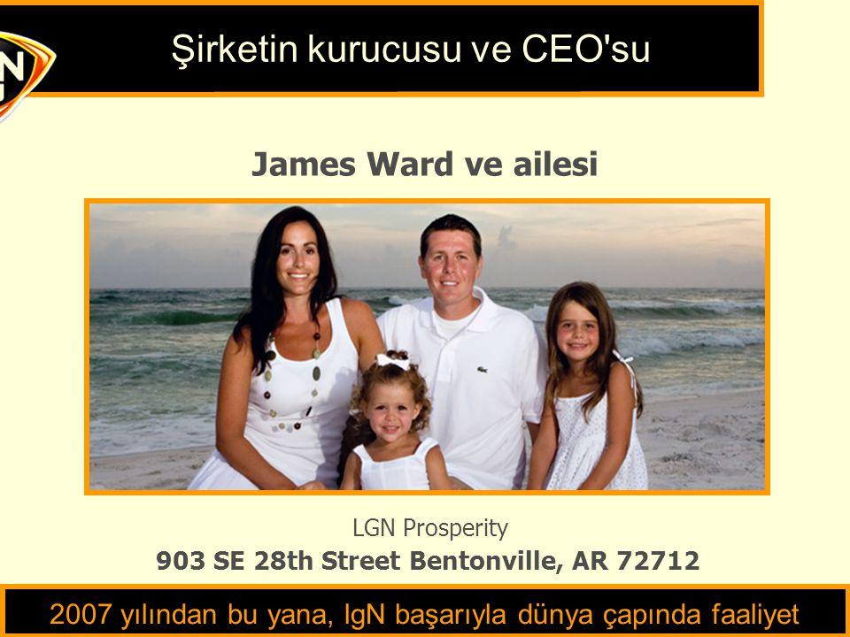 James Ward ve ailesi LGN Prosperity Şirketin kurucusu ve CEO su 903 SE 28th Street Bentonville, AR 72712 2007 yılından bu yana, lgN başarıyla dünya çapında faaliyet