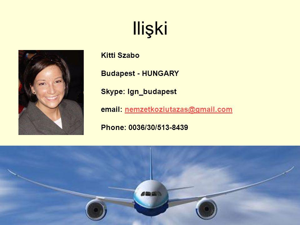 Ilişki Kitti Szabo Budapest - HUNGARY Skype: lgn_budapest email: nemzetkoziutazas@gmail.comnemzetkoziutazas@gmail.com Phone: 0036/30/513-8439