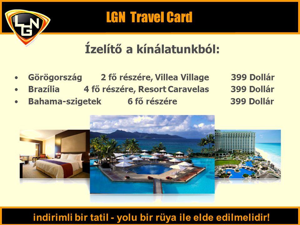 Ízelítő a kínálatunkból: Görögország 2 fő részére, Villea Village 399 Dollár Brazília 4 fő részére, Resort Caravelas 399 Dollár Bahama-szigetek 6 fő részére 399 Dollár LGN Travel Card indirimli bir tatil - yolu bir rüya ile elde edilmelidir!