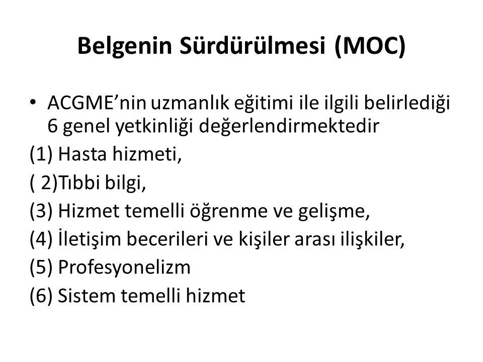 Belgenin Sürdürülmesi (MOC) ACGME'nin uzmanlık eğitimi ile ilgili belirlediği 6 genel yetkinliği değerlendirmektedir (1) Hasta hizmeti, ( 2)Tıbbi bilgi, (3) Hizmet temelli öğrenme ve gelişme, (4) İletişim becerileri ve kişiler arası ilişkiler, (5) Profesyonelizm (6) Sistem temelli hizmet
