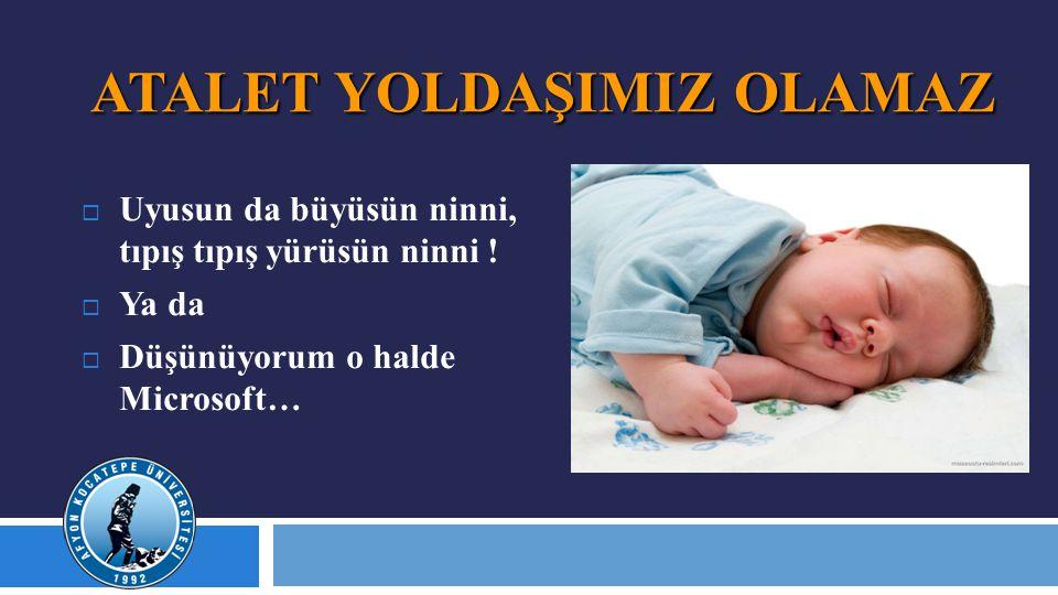 ATALET YOLDAŞIMIZ OLAMAZ  Uyusun da büyüsün ninni, tıpış tıpış yürüsün ninni .