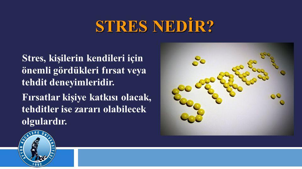 STRES NEDİR? Stres, kişilerin kendileri için önemli gördükleri fırsat veya tehdit deneyimleridir. Fırsatlar kişiye katkısı olacak, tehditler ise zarar
