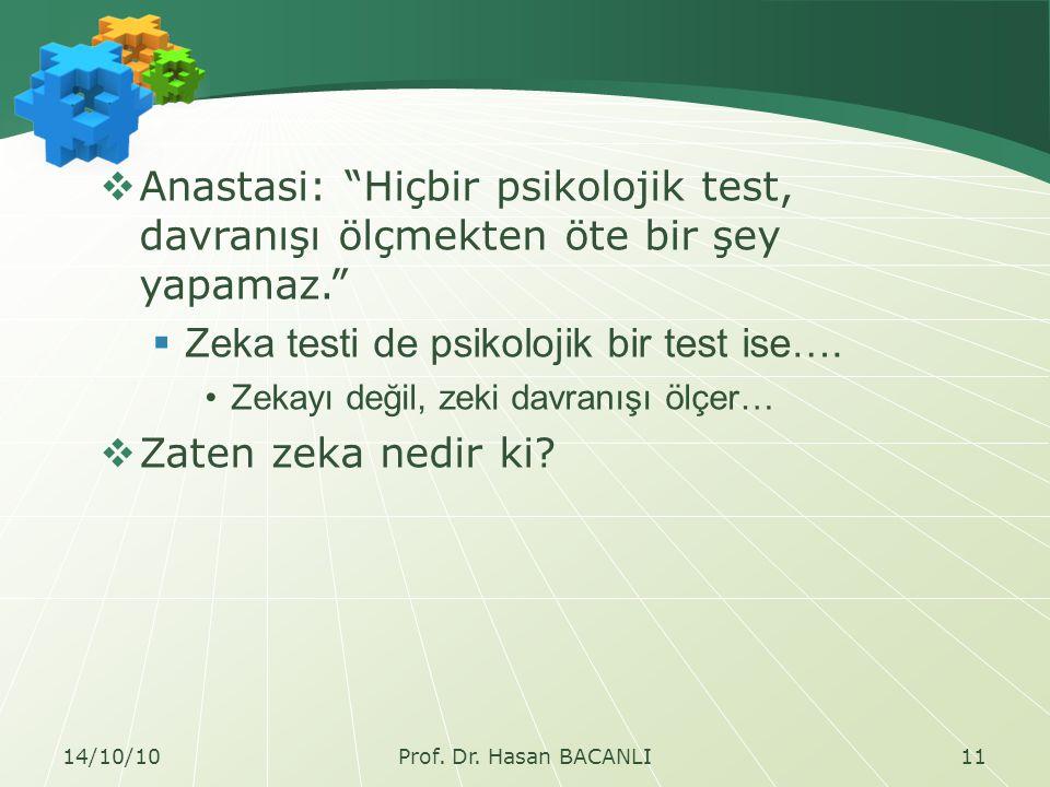  Anastasi: Hiçbir psikolojik test, davranışı ölçmekten öte bir şey yapamaz.  Zeka testi de psikolojik bir test ise….