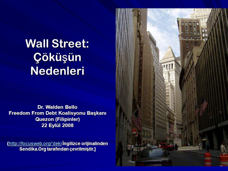 Wall Street: Çökü ş ün Nedenleri Dr. Walden Bello Freedom From Debt Koalisyonu Başkanı Quezon (Filipinler) 22 Eylül 2008 ( http://focusweb.org/'deki İ
