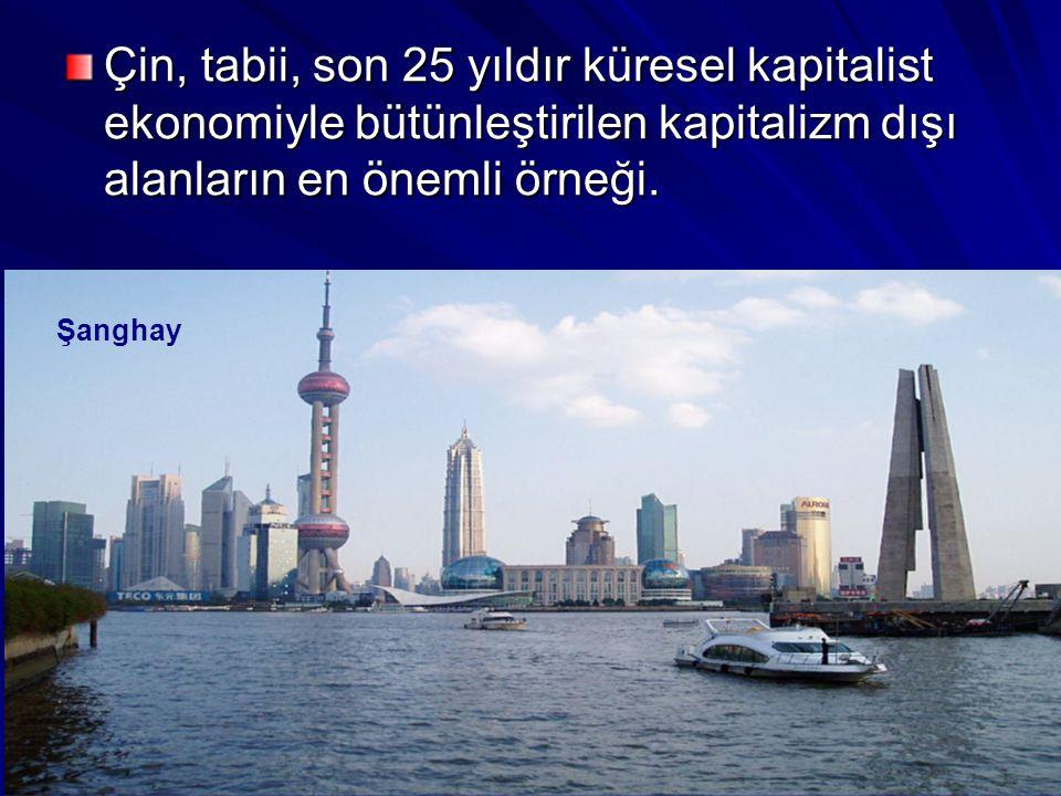 Çin, tabii, son 25 yıldır küresel kapitalist ekonomiyle bütünleştirilen kapitalizm dışı alanların en önemli örneği.