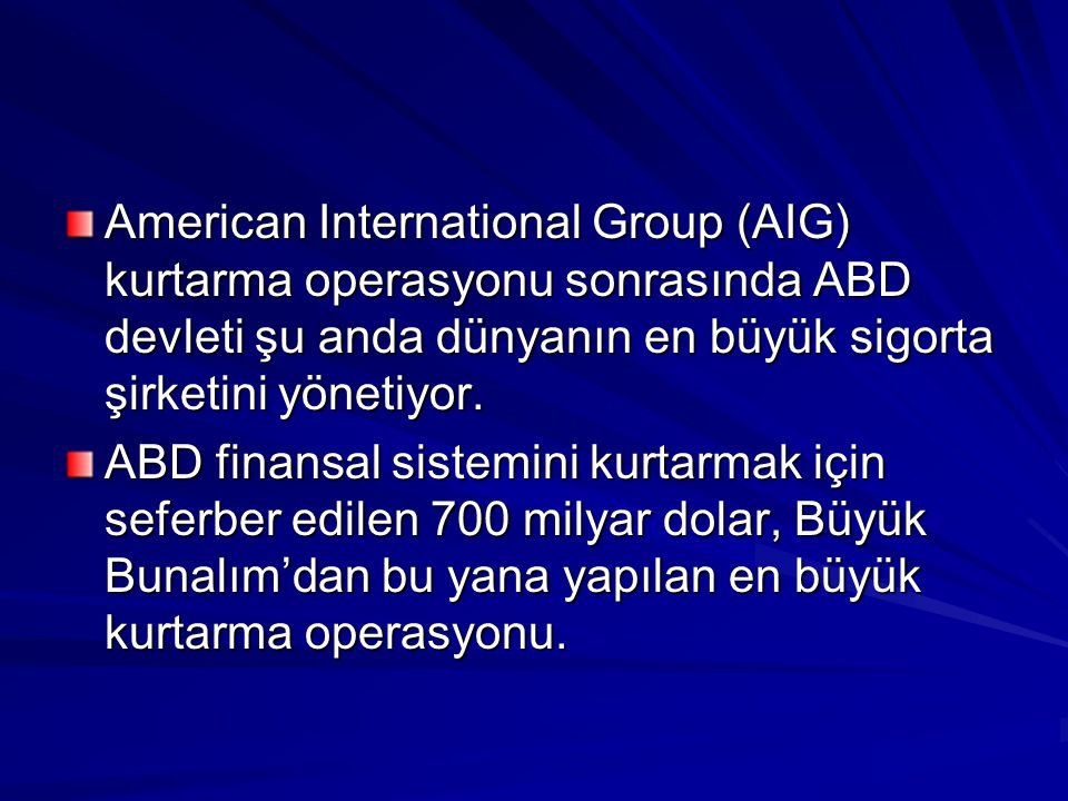 American International Group (AIG) kurtarma operasyonu sonrasında ABD devleti şu anda dünyanın en büyük sigorta şirketini yönetiyor. ABD finansal sist
