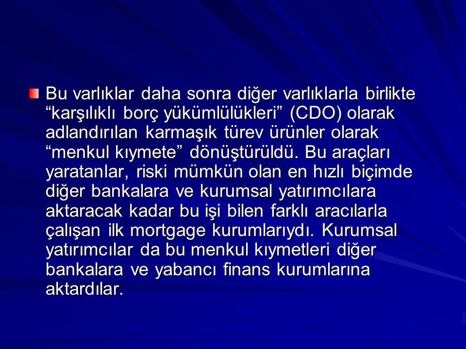 """Bu varlıklar daha sonra diğer varlıklarla birlikte """"karşılıklı borç yükümlülükleri"""" (CDO) olarak adlandırılan karmaşık türev ürünler olarak """"menkul kı"""