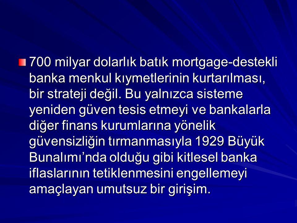 700 milyar dolarlık batık mortgage-destekli banka menkul kıymetlerinin kurtarılması, bir strateji değil. Bu yalnızca sisteme yeniden güven tesis etmey
