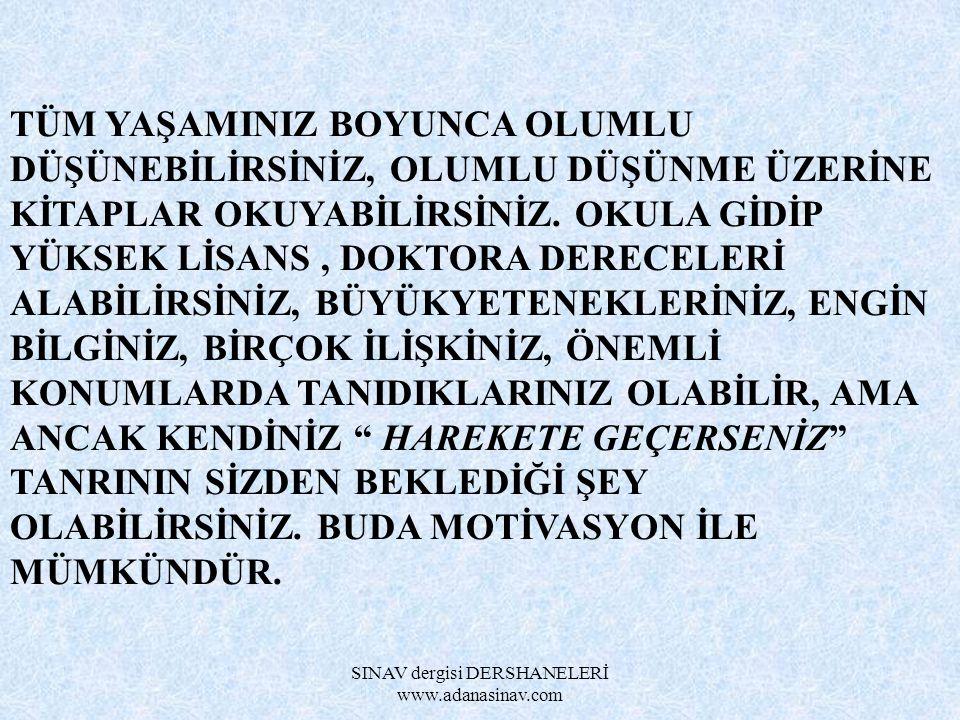 SINAV dergisi DERSHANELERİ www.adanasinav.com COŞKULU İNSAN YAŞAMIN FANATİĞİDİR.