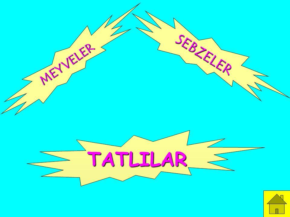 SEBZELER MEYVELER TATLILAR