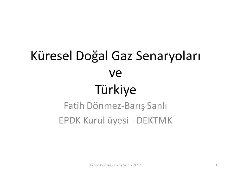 Küresel Doğal Gaz Senaryoları ve Türkiye Fatih Dönmez-Barış Sanlı EPDK Kurul üyesi - DEKTMK 1Fatih Dönmez - Barış Sanlı - 2012