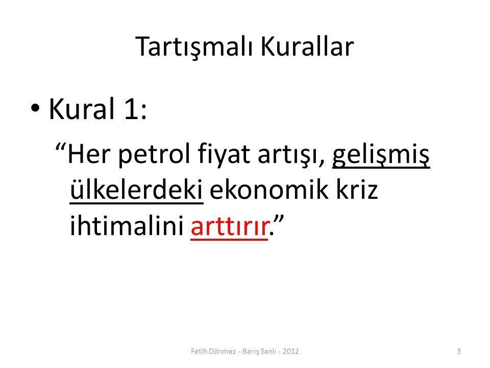 Tartışmalı Kurallar Kural 1: Her petrol fiyat artışı, gelişmiş ülkelerdeki ekonomik kriz ihtimalini arttırır. 3Fatih Dönmez - Barış Sanlı - 2012