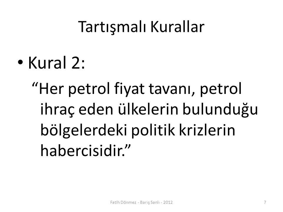Tartışmalı Kurallar Kural 2: Her petrol fiyat tavanı, petrol ihraç eden ülkelerin bulunduğu bölgelerdeki politik krizlerin habercisidir. 7Fatih Dönmez - Barış Sanlı - 2012