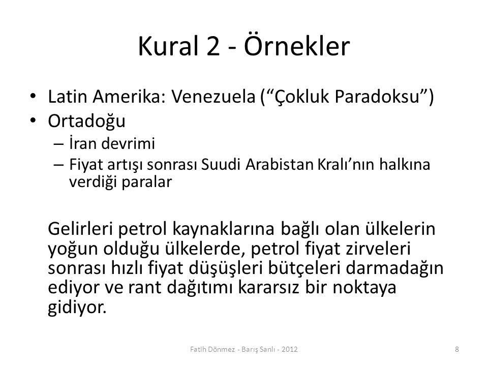 Kural 2 - Örnekler Latin Amerika: Venezuela ( Çokluk Paradoksu ) Ortadoğu – İran devrimi – Fiyat artışı sonrası Suudi Arabistan Kralı'nın halkına verdiği paralar Gelirleri petrol kaynaklarına bağlı olan ülkelerin yoğun olduğu ülkelerde, petrol fiyat zirveleri sonrası hızlı fiyat düşüşleri bütçeleri darmadağın ediyor ve rant dağıtımı kararsız bir noktaya gidiyor.
