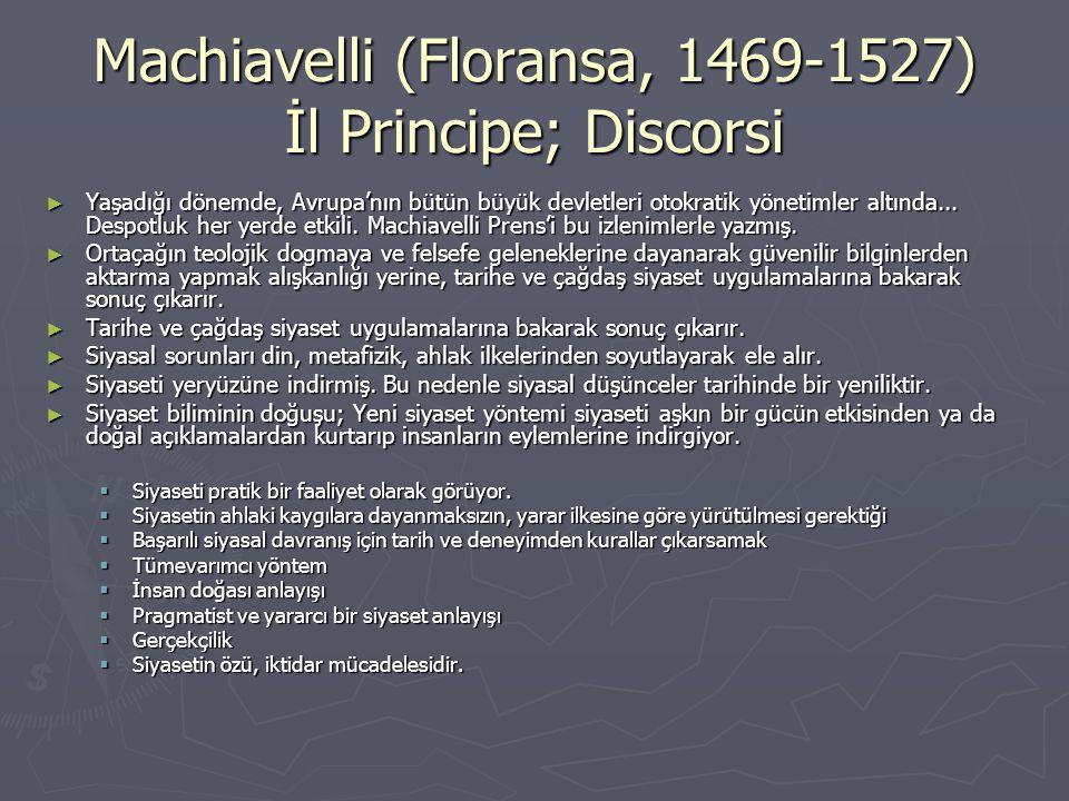 Machiavelli (Floransa, 1469-1527) İl Principe; Discorsi ► Yaşadığı dönemde, Avrupa'nın bütün büyük devletleri otokratik yönetimler altında... Despotlu