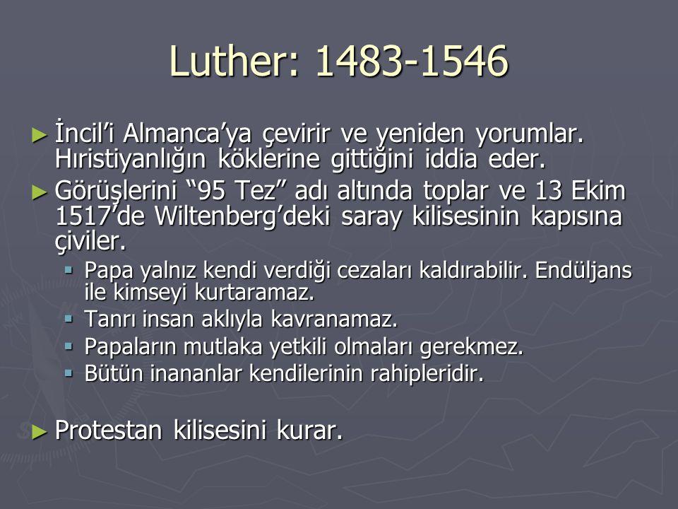 """Luther: 1483-1546 ► İncil'i Almanca'ya çevirir ve yeniden yorumlar. Hıristiyanlığın köklerine gittiğini iddia eder. ► Görüşlerini """"95 Tez"""" adı altında"""