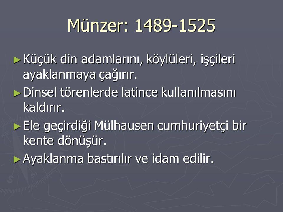 Münzer: 1489-1525 ► Küçük din adamlarını, köylüleri, işçileri ayaklanmaya çağırır. ► Dinsel törenlerde latince kullanılmasını kaldırır. ► Ele geçirdiğ