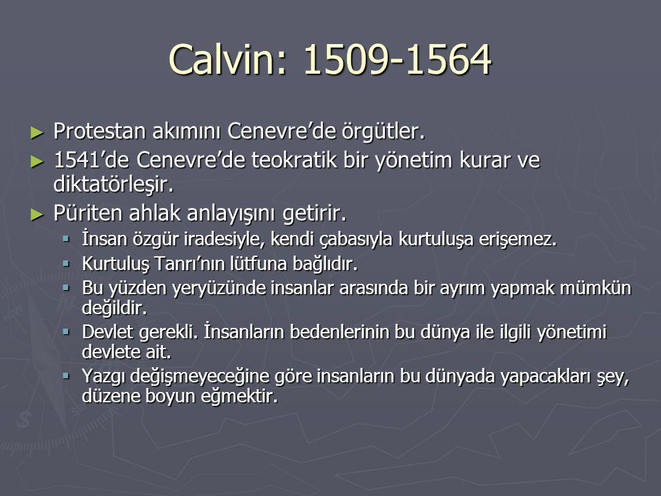 Calvin: 1509-1564 ► Protestan akımını Cenevre'de örgütler. ► 1541'de Cenevre'de teokratik bir yönetim kurar ve diktatörleşir. ► Püriten ahlak anlayışı