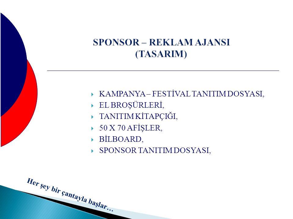 SPONSOR – REKLAM AJANSI (TASARIM)  KAMPANYA – FESTİVAL TANITIM DOSYASI,  EL BROŞÜRLERİ,  TANITIM KİTAPÇIĞI,  50 X 70 AFİŞLER,  BİLBOARD,  SPONSO