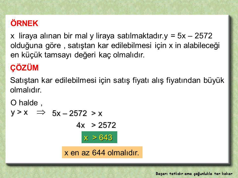 x liraya alınan bir mal y liraya satılmaktadır.y = 5x – 2572 olduğuna göre, satıştan kar edilebilmesi için x in alabileceği en küçük tamsayı değeri kaç olmalıdır.