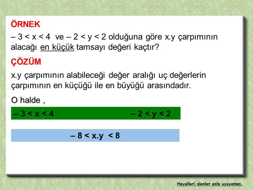 – 3 < x < 4 ve – 2 < y < 2 olduğuna göre x.y çarpımının alacağı en küçük tamsayı değeri kaçtır.