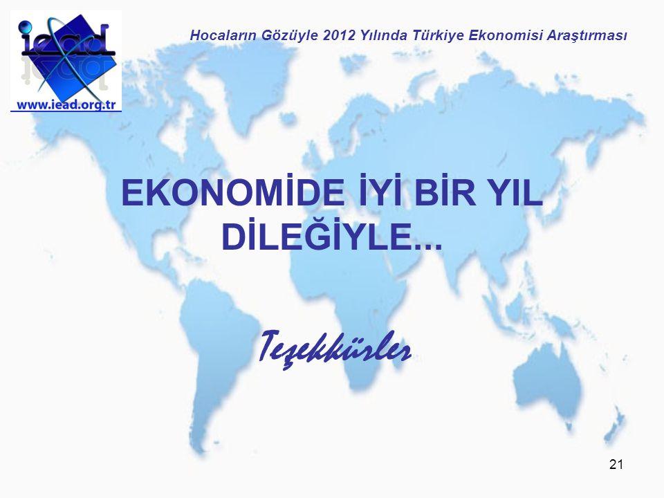 21 EKONOMİDE İYİ BİR YIL DİLEĞİYLE... Teşekkürler Hocaların Gözüyle 2012 Yılında Türkiye Ekonomisi Araştırması