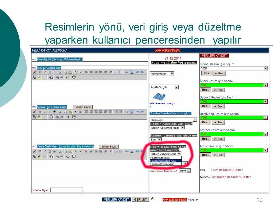 Resimlerin yönü, veri giriş veya düzeltme yaparken kullanıcı penceresinden yapılır 36