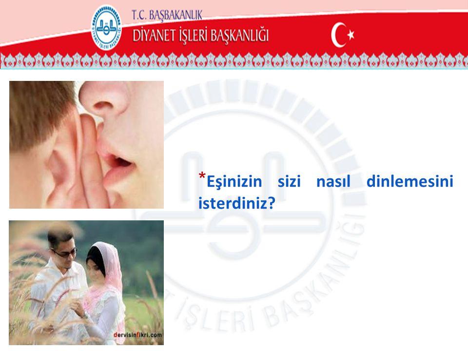 * Eşinizin sizi nasıl dinlemesini isterdiniz?