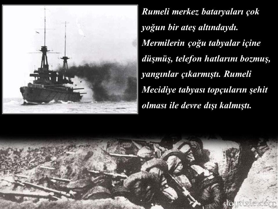 B Hattı A Hattı Boğazdan içeri sokulduklarından şiddetli ateş bu gemilerin üzerine yağıyordu.