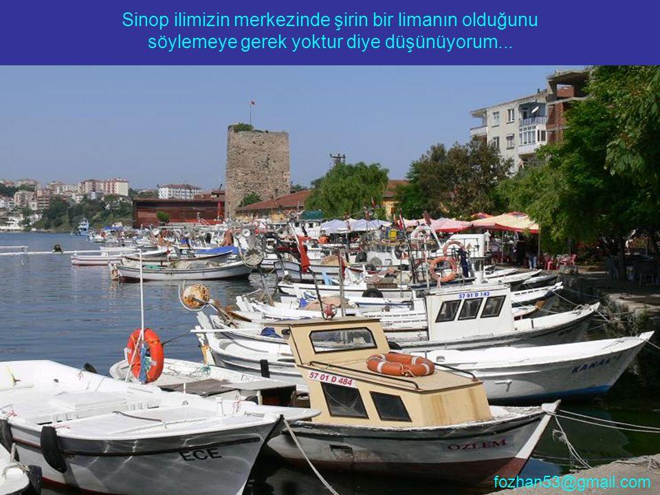 Sinop ilimizin merkezinde şirin bir limanın olduğunu söylemeye gerek yoktur diye düşünüyorum... fozhan53@gmail.com