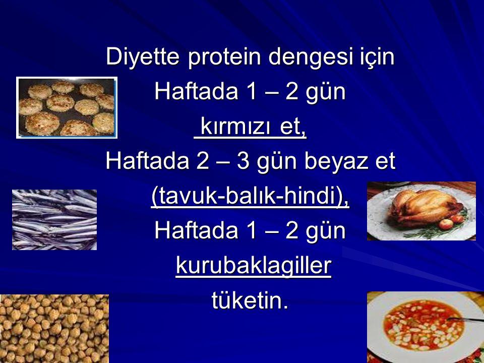 Diyette protein dengesi için Haftada 1 – 2 gün kırmızı et, kırmızı et, Haftada 2 – 3 gün beyaz et (tavuk-balık-hindi), Haftada 1 – 2 gün kurubaklagill